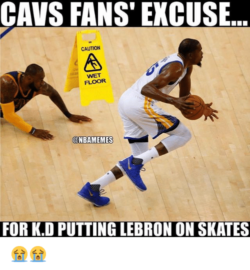 Cavs, Nba, and Lebron: CAVS FANS EXCUSE  CAUTION  A  WET  FLOOR  CONBAMEMES  FOR K.D PUTTING LEBRON ON SKATES 😭😭