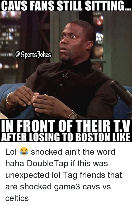 Cavs, Friends, and Lol: CAVS FANS STILL SITTING  @Sportsjokes  IN FRONTOF THEIR TV  AFTER LOSING TO BOSTON LIKE Lol 😂 shocked ain't the word haha DoubleTap if this was unexpected lol Tag friends that are shocked game3 cavs vs celtics