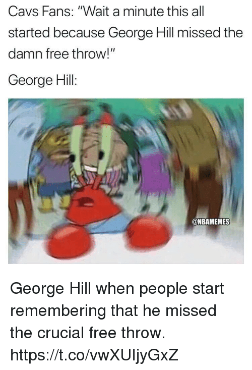 "Cavs, Memes, and Free: Cavs Fans: ""Wait a minute this all  started because George Hill missed the  damn free throw!""  George Hill:  @NBAMEMES George Hill when people start remembering that he missed the crucial free throw. https://t.co/vwXUIjyGxZ"