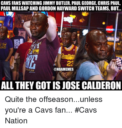 Hayward: CAVS FANS WATCHING JIMMY BUTLER, PAUL GEORGE, CHRIS PAUL,  PAUL MILLSAP AND GORDON HAYWARD SWITCH TEAMS, BUT...  LE  23  ONBAMEMES  ALL THEY GOT IS JOSE CALDERON Quite the offseason...unless you're a Cavs fan... #Cavs Nation