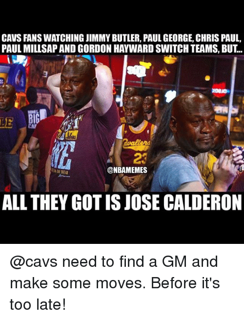 Hayward: CAVS FANS WATCHING JIMMY BUTLER, PAUL GEORGE, CHRIS PAUL,  PAUL MILLSAP AND GORDON HAYWARD SWITCH TEAMS, BUT..  LE  @NBAMEMES  ALL THEY GOT IS JOSE CALDERON @cavs need to find a GM and make some moves. Before it's too late!