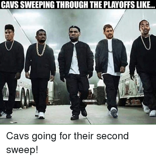 Nba, Through, and  Seconds: CAVS SWEEPING THROUGH THE PLAYOFFS LIKE...  CAUS BAMEMES Cavs going for their second sweep!