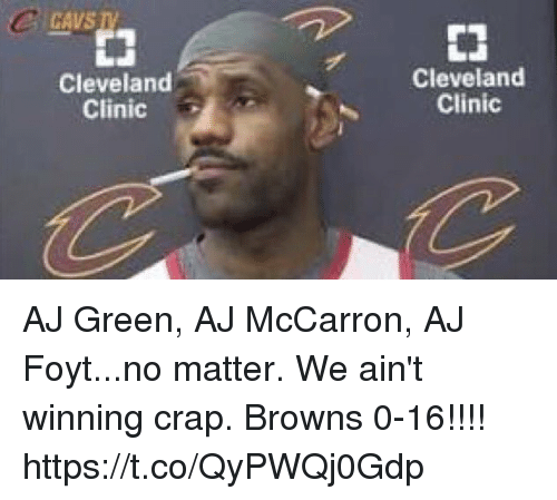 cleveland clinic: CAVS TV  E3  Cleveland  Clinic  C1  Cleveland  Clinic AJ Green, AJ McCarron, AJ Foyt...no matter. We ain't winning crap. Browns 0-16!!!! https://t.co/QyPWQj0Gdp