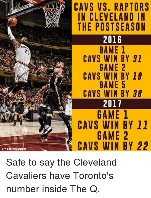 cavs vs: CAVS vs. RAPTORS  IN CLEVELAND IN  THE POSTSEASON  2016  CAVS WIN BY 31  GANLETAUT  CAVS WIN BY 19  AP  CAVS WIN BY 38  cent  2017  CAVS WIN BY 11  CAVS WIN BY 22  UT esETRICXWRIGHT  RNN  198  010  313  TDS  YY  PNA  Y -B  YY  1B2B  AAE  1B2B5B  RLS  -ENENEN  ENEN  ET  MlMNMU AM MI AM I  AWAWA  AWA  VEO  LP  S(S  VVV  SCE  VV  AAA  ANH  VII H  CCC  AA  ANT  CC  ゐ  , 00 Safe to say the Cleveland Cavaliers have Toronto's number inside The Q.