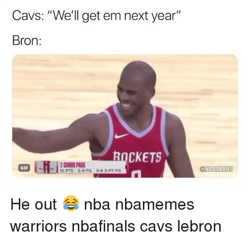 "Basketball, Cavs, and Chris Paul: Cavs: ""We'll get em next year""  Bron:  ROCKETS  CHRIS PAUL  IS PTS S-9 FG 3-63-PTFS  GIF  NBAMEMES He out 😂 nba nbamemes warriors nbafinals cavs lebron"