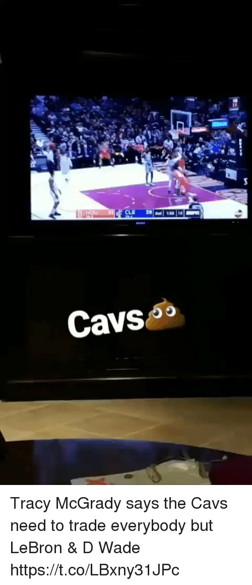 Cavs, Memes, and Lebron: Cavso Tracy McGrady says the Cavs need to trade everybody but LeBron & D Wade https://t.co/LBxny31JPc