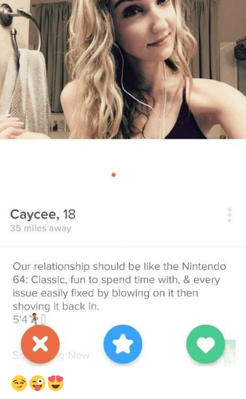 nintendo 64: Caycee, 18  35 miles away  Our relationship should be like the Nintendo  64: Classic, fun to spend time with, & every  issue easily fixed by blowing on it then  shoving it back in  514  New 😏😜😍