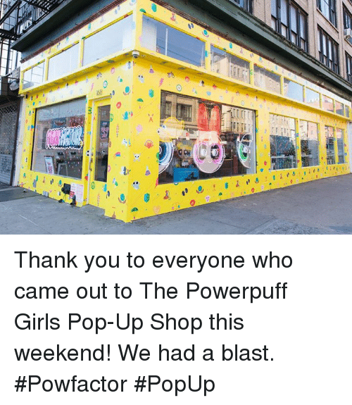 Memes, Pop, and The Powerpuff Girls: CB  ace a Thank you to everyone who came out to The Powerpuff Girls Pop-Up Shop this weekend! We had a blast. #Powfactor #PopUp