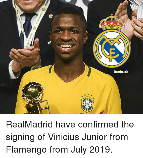 Memes, 🤖, and Junior: CBF  E  Transfer talk RealMadrid have confirmed the signing of Vinicius Junior from Flamengo from July 2019.