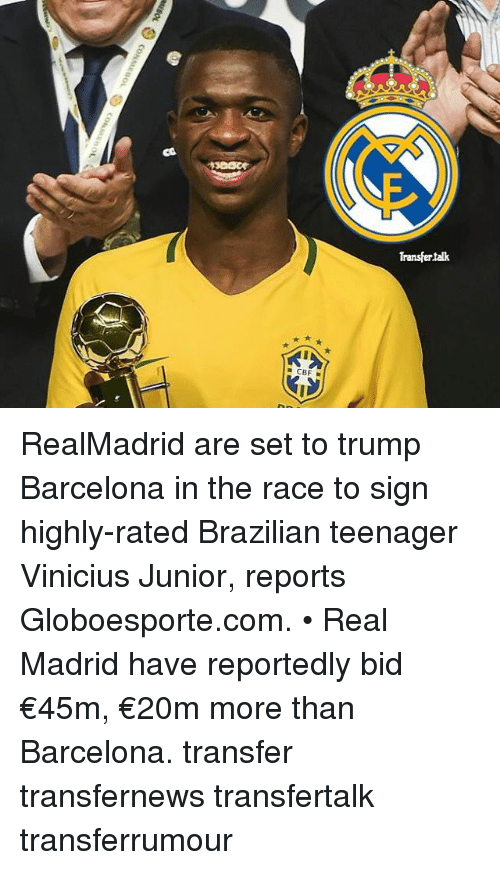 Barcelona, Memes, and Real Madrid: CBF.  Transfer talk RealMadrid are set to trump Barcelona in the race to sign highly-rated Brazilian teenager Vinicius Junior, reports Globoesporte.com. • Real Madrid have reportedly bid €45m, €20m more than Barcelona. transfer transfernews transfertalk transferrumour