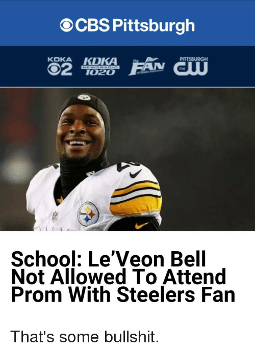 leveon bell: CBS Pittsburgh  KOKA  KDKA  PITTS8URGH  CO2  IO2O  School: Le'Veon Bell  Not Allowed To Attend  Prom With Steelers Fan That's some bullshit.