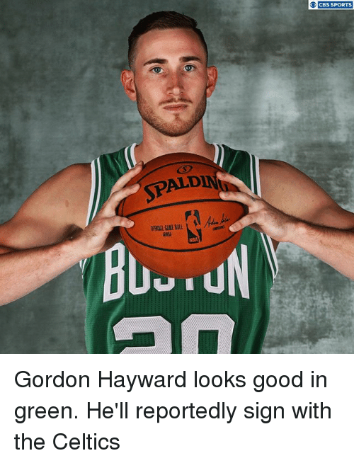 Offical: CBS SPORTS  ALD  IN  OFFICAL GAME BAL  NBA Gordon Hayward looks good in green. He'll reportedly sign with the Celtics