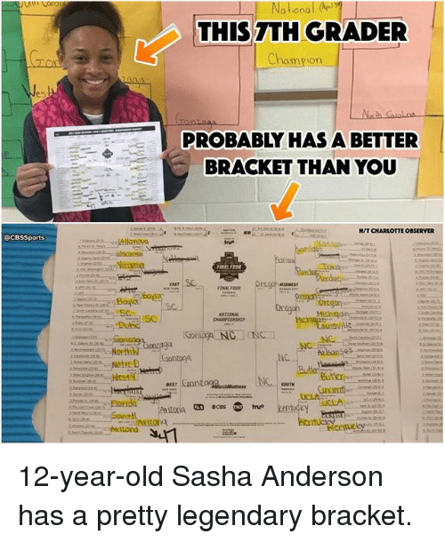 final four: @CBS Sports  orth  National  THIS TH GRADER  Champion  PROBABLY HAS A BETTER  BRACKET THAN YOU  HIT CHARLOTTE OBSERVER  Oregon  FINAL FOUR 12-year-old Sasha Anderson has a pretty legendary bracket.