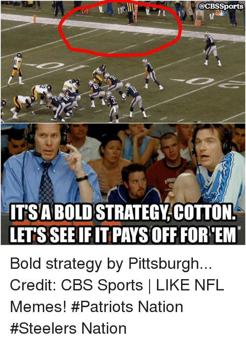 Memes, Nfl, and Patriotic: @CBS Sports  UL  1  ITSABOLDSTRATEGY COTTON  LET'S SEEIF IT PAYS OFF FOR EM Bold strategy by Pittsburgh... Credit: CBS Sports | LIKE NFL Memes!  #Patriots Nation #Steelers Nation