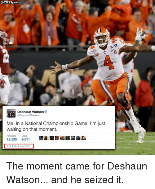 Memes, Cbssports, and 🤖: CBSSports  Deshaun Watson  @DeshaunWatson4  Me. In a National Championship Game. I'm just  waiting on that moment.  RETWEETS  LIKES  12,530  9,611  7:04 PM 7 Jan 2013 The moment came for Deshaun Watson... and he seized it.