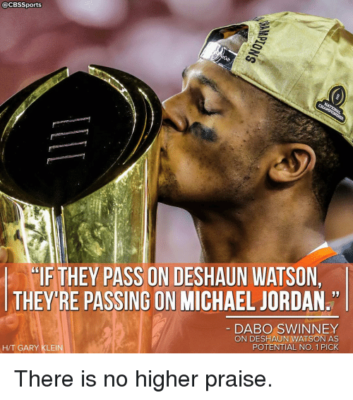Jordans, Memes, and Michael Jordan: CBSSports  HF THEY PASS ON DESHAUN WATSON  THEY RE PASSING ON MICHAEL JORDAN  DABO SWINNEY  ONDESHAUN WATSON AS  POTENTIAL NO. 1 PICK  H/T GARY KLEIN There is no higher praise.