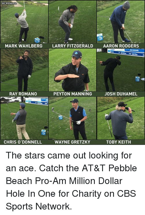 toby keith: @CBSSports  MARK WAHLBERG  LARRY FITZGERALD  AARON RODGERS  RAY ROMANO  PEYTON MANNING  JOSH DUHAMEL  TOBY KEITH  CHRIS O'DONNELL  WAYNE GRETZKY The stars came out looking for an ace. Catch the AT&T Pebble Beach Pro-Am Million Dollar Hole In One for Charity on CBS Sports Network.