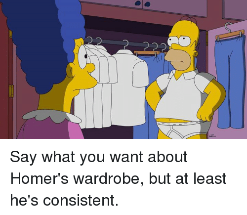 Dank, 🤖, and Ccc: CCC CT-CC Say what you want about Homer's wardrobe, but at least he's consistent.