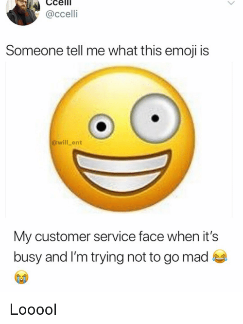 this emoji: Cceli  @ccelli  Someone tell me what this emoji is  @will_ent  My customer service face when it's  busy and I'm trying not to go mad Looool