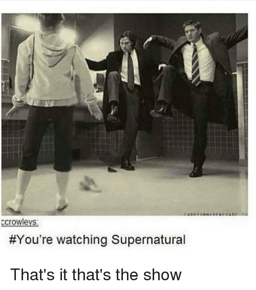 watch supernatural: ccrowlevs:  You're watching Supernatural That's it that's the show