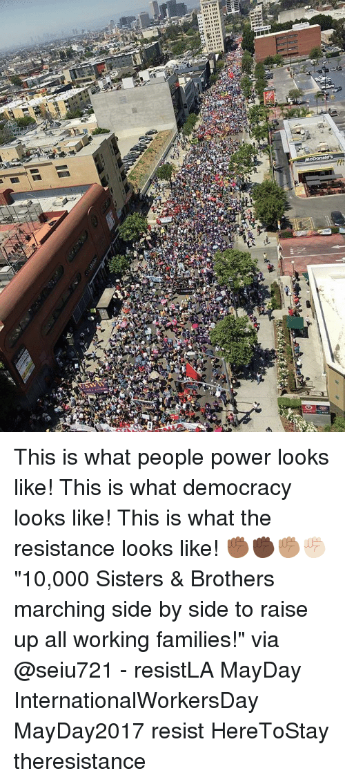"""Memes, Power, and Democracy: cDonaldS This is what people power looks like! This is what democracy looks like! This is what the resistance looks like! ✊🏾✊🏿✊🏽✊🏻 """"10,000 Sisters & Brothers marching side by side to raise up all working families!"""" via @seiu721 - resistLA MayDay InternationalWorkersDay MayDay2017 resist HereToStay theresistance"""