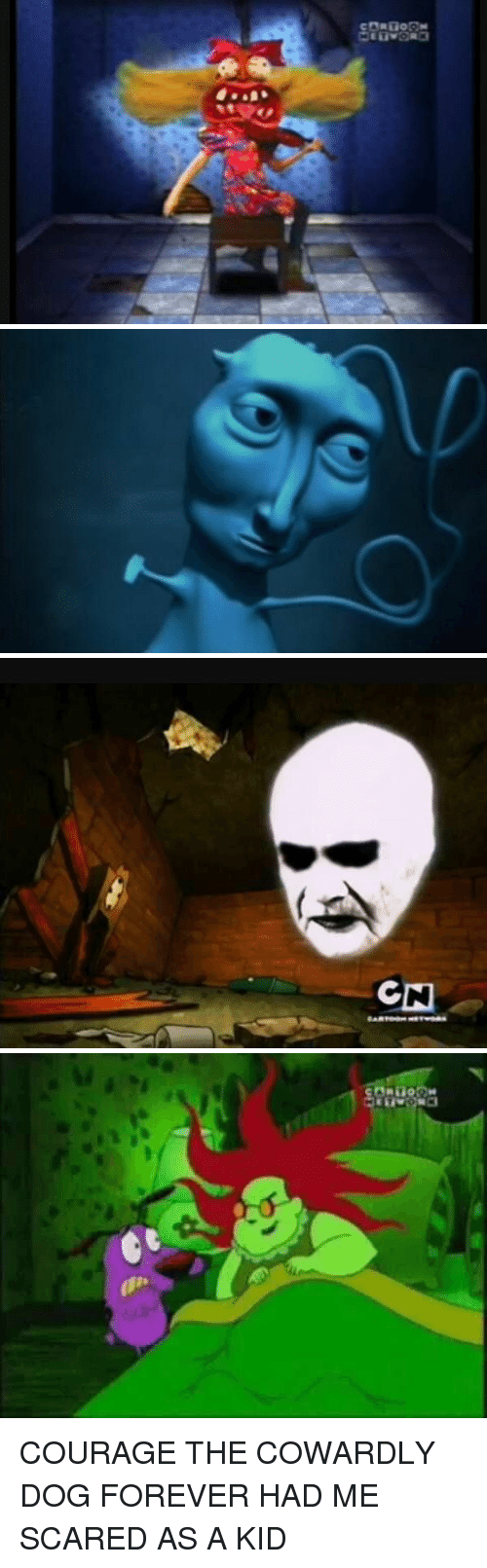 Courage the Cowardly Dog: cDRGORM   CN   g COURAGE THE COWARDLY DOG FOREVER HAD ME SCARED AS A KID