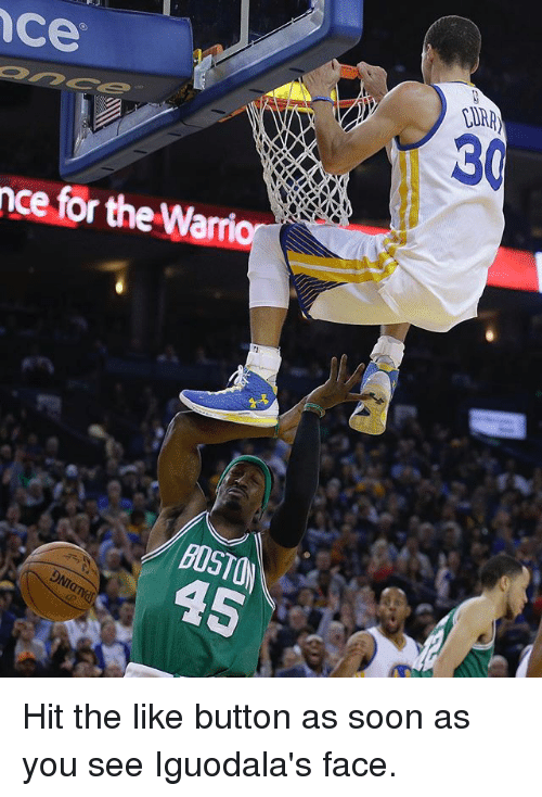 Basketball, Golden State Warriors, and Soon...: ce  30  nce for the Warri  BOSTON  45 Hit the like button as soon as you see Iguodala's face.