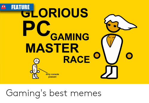 Pc Gaming Master Race: ce FEATURE  GLORIOUS  PC GAMING  MASTER  RACE / o  dirty console  peasant Gaming's best memes