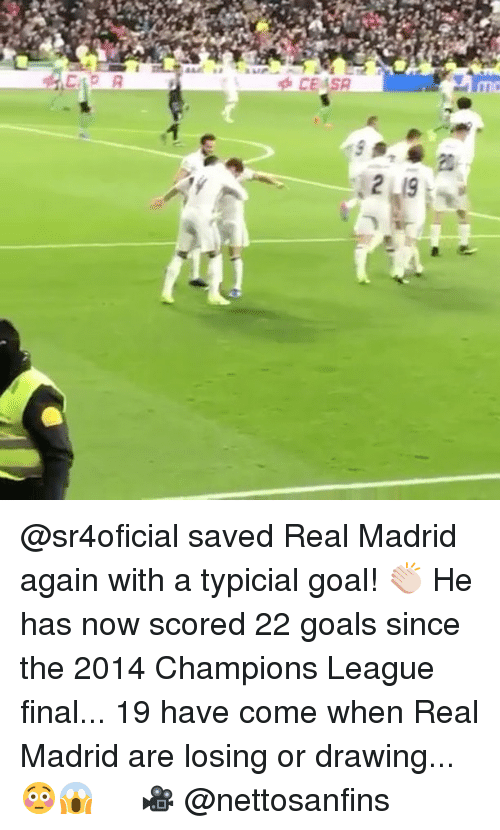 Memes, 🤖, and Madrid: CE SR  2 19 @sr4oficial saved Real Madrid again with a typicial goal! 👏🏻 He has now scored 22 goals since the 2014 Champions League final... 19 have come when Real Madrid are losing or drawing... 😳😱 ⠀ ⠀ 🎥 @nettosanfins