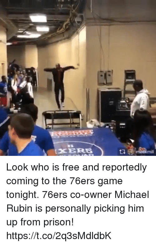 Rubin: CE  XERES  mill Look who is free and reportedly coming to the 76ers game tonight. 76ers co-owner Michael Rubin is personally picking him up from prison! https://t.co/2q3sMdldbK