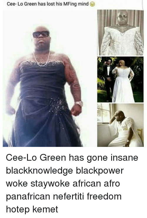 cee lo green: Cee- Lo Green has lost his MFing mind! Cee-Lo Green has gone insane blackknowledge blackpower woke staywoke african afro panafrican nefertiti freedom hotep kemet