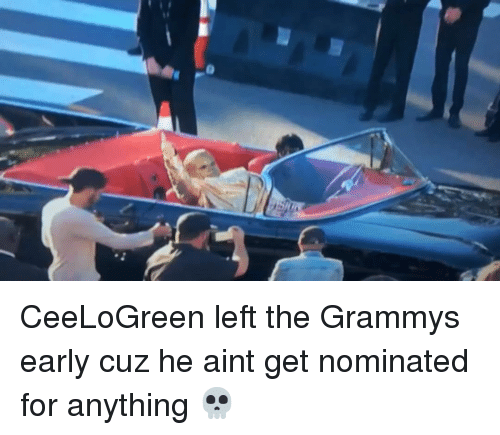 nominal: CeeLoGreen left the Grammys early cuz he aint get nominated for anything 💀