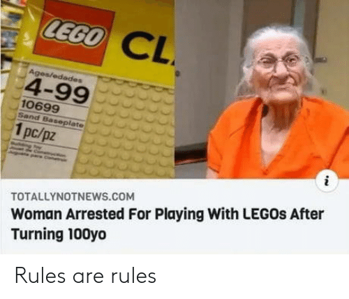 Legos: CEGO CL  Ages/edades  4-99  10699  Sand Baseplate  1pc/pz  Woman Arrested For Playing With LEGOS After  Turning 100yo  TOTALLYNOTNEWS.coM  CCC Rules are rules