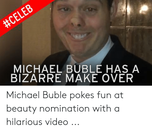 Michael Buble Memes:  #CELEB  MICHAEL BUBLE HAS A  BIZARRE MAKE OVER Michael Buble pokes fun at beauty nomination with a hilarious video ...