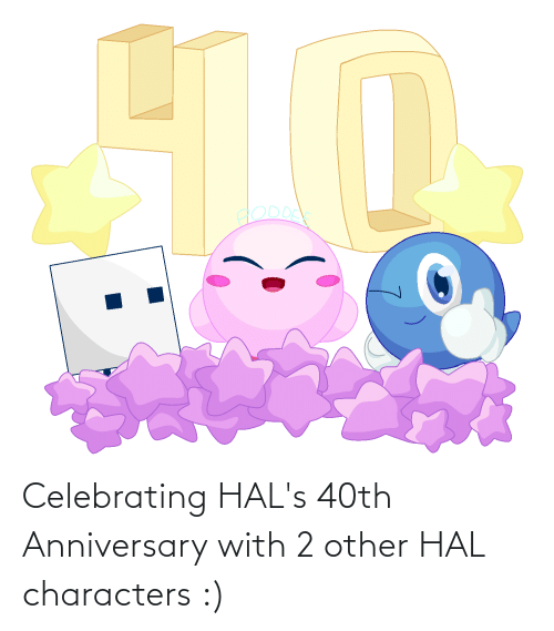 hal: Celebrating HAL's 40th Anniversary with 2 other HAL characters :)
