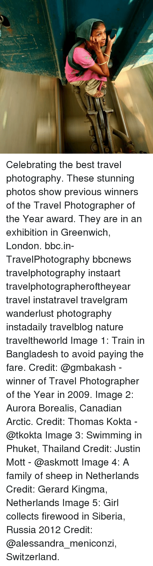 aurora borealis: Celebrating the best travel photography. These stunning photos show previous winners of the Travel Photographer of the Year award. They are in an exhibition in Greenwich, London. bbc.in-TravelPhotography bbcnews travelphotography instaart travelphotographeroftheyear travel instatravel travelgram wanderlust photography instadaily travelblog nature traveltheworld Image 1: Train in Bangladesh to avoid paying the fare. Credit: @gmbakash - winner of Travel Photographer of the Year in 2009. Image 2: Aurora Borealis, Canadian Arctic. Credit: Thomas Kokta - @tkokta Image 3: Swimming in Phuket, Thailand Credit: Justin Mott - @askmott Image 4: A family of sheep in Netherlands Credit: Gerard Kingma, Netherlands Image 5: Girl collects firewood in Siberia, Russia 2012 Credit: @alessandra_meniconzi, Switzerland.