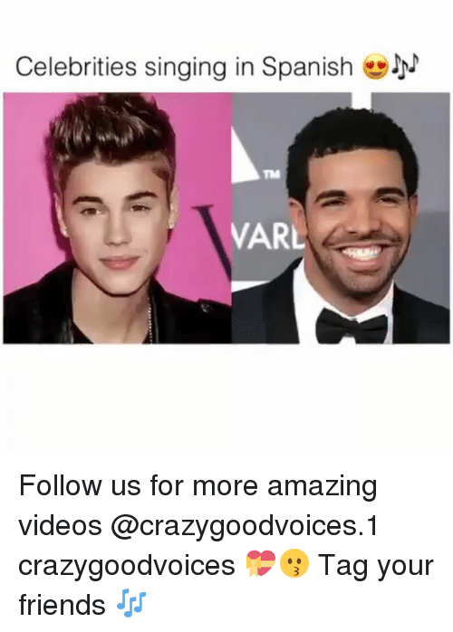 Friends, Memes, and Singing: Celebrities singing in Spanish N  VARL Follow us for more amazing videos @crazygoodvoices.1 crazygoodvoices 💝😗 Tag your friends 🎶