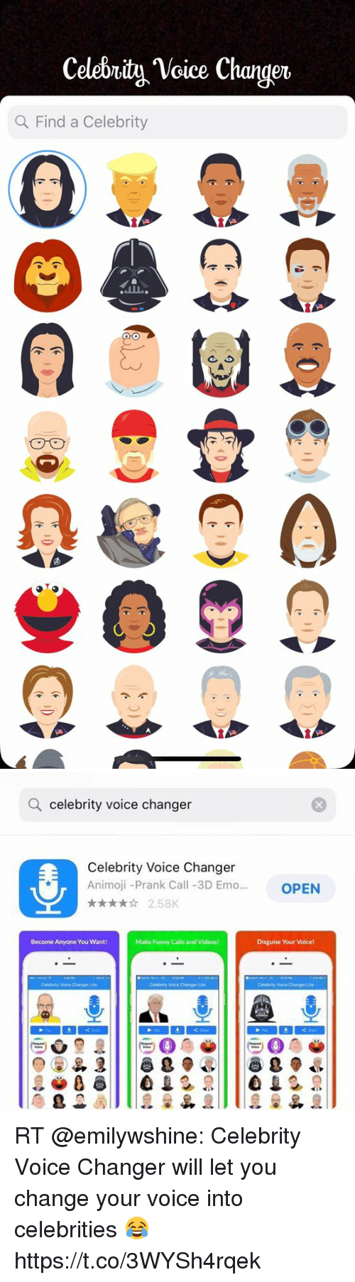 Emo, Funny, and Memes: Celebrity Voice Changen  a Find a Celebrity   Q celebrity voice changer  Celebrity Voice Changer  Animoji -Prank Call-3D Emo...  OPEN  2.58K  Become Anyone You Want  Make Funny Calls and Videos  Disguise Your Voice! RT @emilywshine: Celebrity Voice Changer will let you change your voice into celebrities 😂 https://t.co/3WYSh4rqek