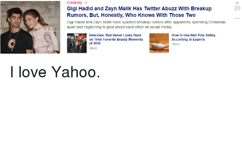 Zayn Malik: Celebrity W  Gigi Hadid and Zayn Malik Has Twitter Abuzz With Breakup  Rumors, But, Honestly, Who KnowS With Those Two  Gigi Hadid and Zayn Malik have sparked breakup rumors after apparently spending Christmas  apart and neglecting to post about each other on social media.  57  How to Use Neti Pots Safely,  According to Experts  Interview: Red Velvet Looks Back  on Their Favorite Beauty Moments  of 2018