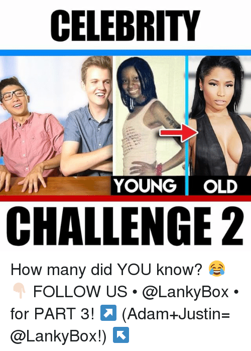 Memes, Old, and 🤖: CELEBRITY  YOUNG OLD  CHALLENGE 2 How many did YOU know? 😂👇🏻 FOLLOW US • @LankyBox • for PART 3! ↗️ (Adam+Justin= @LankyBox!) ↖️