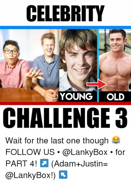 Memes, Old, and 🤖: CELEBRITY  YOUNG OLD  CHALLENGE3 Wait for the last one though 😂 FOLLOW US • @LankyBox • for PART 4! ↗️ (Adam+Justin= @LankyBox!) ↖️
