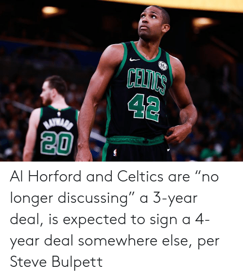 """discussing: CELICS  42  20 Al Horford and Celtics are """"no longer discussing"""" a 3-year deal, is expected to sign a 4-year deal somewhere else, per Steve Bulpett"""