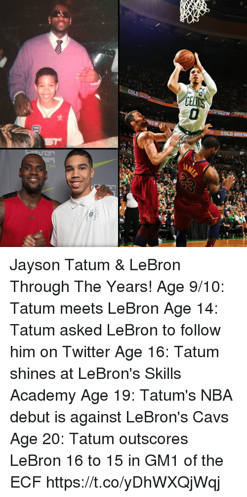 Cavs, Memes, and Nba: CELIMS  COLD BREW Jayson Tatum & LeBron Through The Years!  Age 9/10: Tatum meets LeBron Age 14: Tatum asked LeBron to follow him on Twitter Age 16: Tatum shines at LeBron's Skills Academy Age 19: Tatum's NBA debut is against LeBron's Cavs Age 20: Tatum outscores LeBron 16 to 15 in GM1 of the ECF https://t.co/yDhWXQjWqj