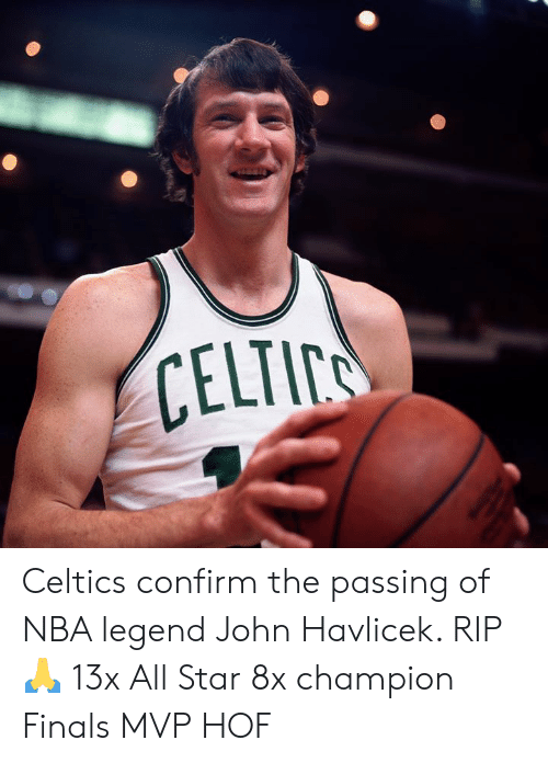 Celtics: CELTI Celtics confirm the passing of NBA legend John Havlicek. RIP 🙏  13x All Star 8x champion Finals MVP HOF