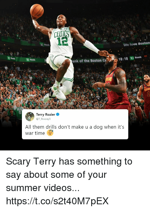 Memes, Videos, and Summer: CELTICS  12  VWe tove Boston  ank of the Boston ce10:10 D Bank  Terry Rozier  @T_Rozzay3  All them drills don't make u a dog when it's  war time Scary Terry has something to say about some of your summer videos... https://t.co/s2t40M7pEX