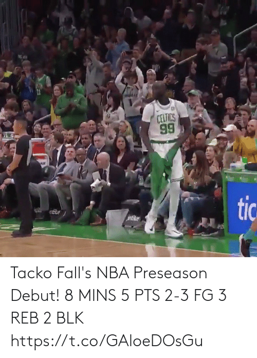 Celtics: CELTICS  99  G  tic Tacko Fall's NBA Preseason Debut!  8 MINS 5 PTS 2-3 FG 3 REB 2 BLK   https://t.co/GAloeDOsGu