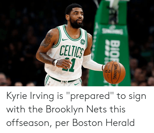 "Irving: CELTICS  BIO  SPALDING Kyrie Irving is ""prepared"" to sign with the Brooklyn Nets this offseason, per Boston Herald"