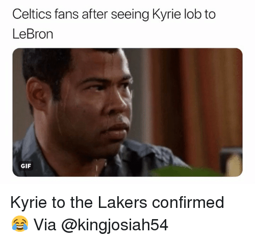 Celtics Fans: Celtics fans after seeing Kyrie lob to  LeBron  GIF Kyrie to the Lakers confirmed 😂 Via @kingjosiah54