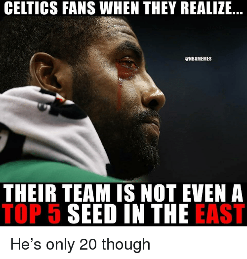 Celtics Fans: CELTICS FANS WHEN THEY REALIZE  @NBAMEMES  THEIR TEAM IS NOT EVENA  TOP 5 SEED IN THE EAST He's only 20 though
