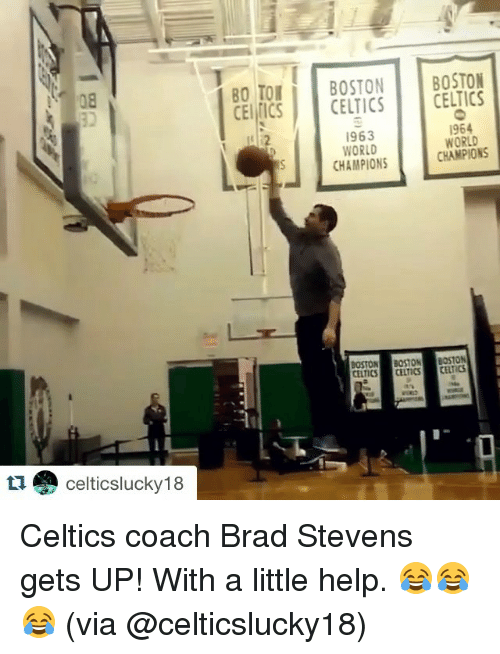 Celtic: celticslucky 18  Bo BOSTON  BOSTON  TON  CEI ICS CELTICS  CELTICS  1964  1963  WORLD  WORLD  CHAMPIONS  CHAMPIONS  BOSTON BOSTON  BOSTON  CELTICS CEITICS CELTICS Celtics coach Brad Stevens gets UP! With a little help. 😂😂😂 (via @celticslucky18)